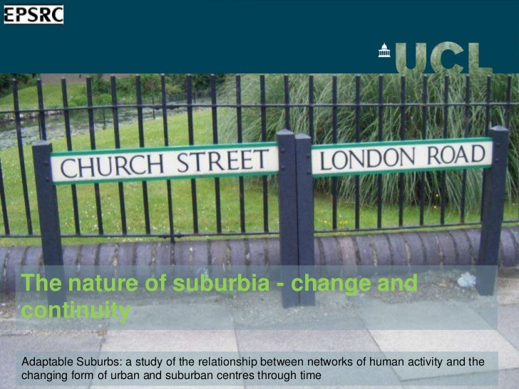 The nature of suburbia - change andcontinuityAdaptable Suburbs: a study of the relationship between networks of human acti...
