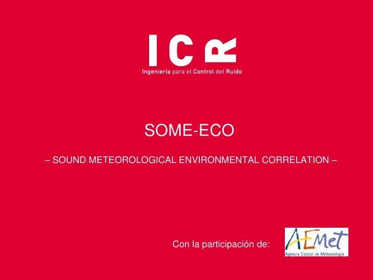 SOME-ECO– SOUND METEOROLOGICAL ENVIRONMENTAL CORRELATION –                     Con la participación de: