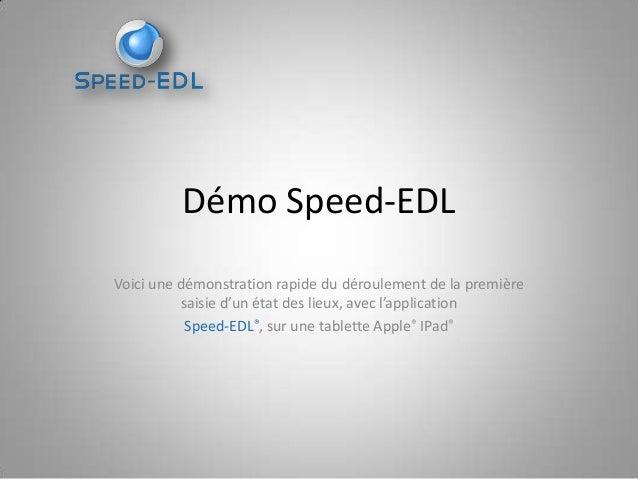 Démo Speed-EDL Voici une démonstration rapide du déroulement de la première saisie d'un état des lieux, avec l'application...