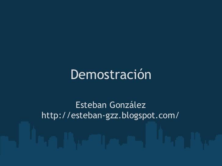 Demostración        Esteban Gonzálezhttp://esteban-gzz.blogspot.com/