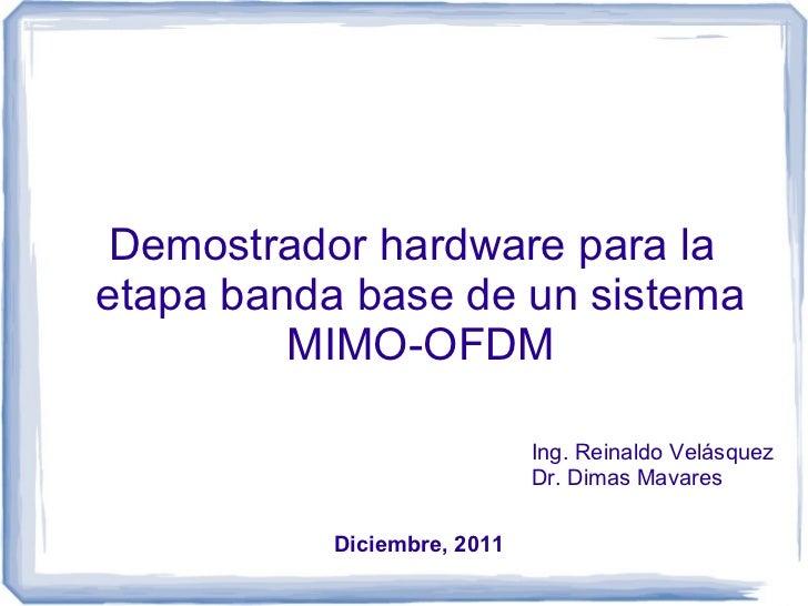 Demostrador hardware para laetapa banda base de un sistema         MIMO-OFDM                            Ing. Reinaldo Velá...