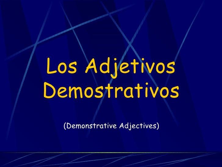 Los Adjetivos Demostrativos (Demonstrative Adjectives)