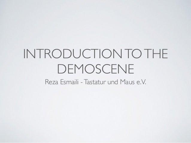 INTRODUCTIONTOTHE DEMOSCENE Reza Esmaili -Tastatur und Maus e.V.