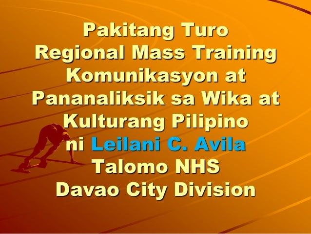 Pakitang Turo Regional Mass Training Komunikasyon at Pananaliksik sa Wika at Kulturang Pilipino ni Leilani C. Avila Talomo...