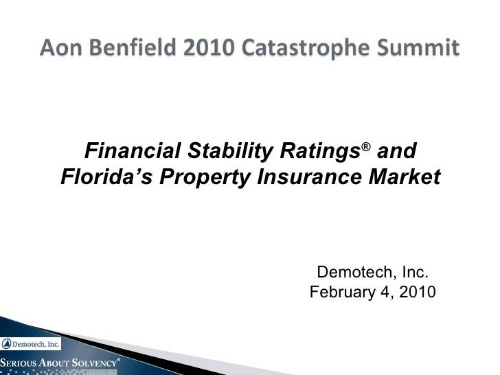 Financial Stability Ratings ®  and Florida's Property Insurance Market Demotech, Inc. February 4, 2010