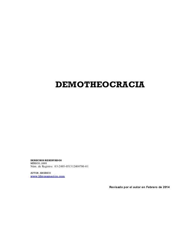 DEMOTHEOCRACIA  DERECHOS RESERVADOS MÉXICO, 2005  Núm. de Registro: 03-2005-051312400700-01 AUTOR: AMERICO  www.librosamer...