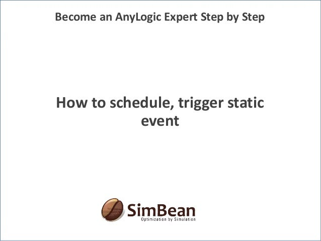 How to schedule, trigger static event Become an AnyLogic Expert Step by Step