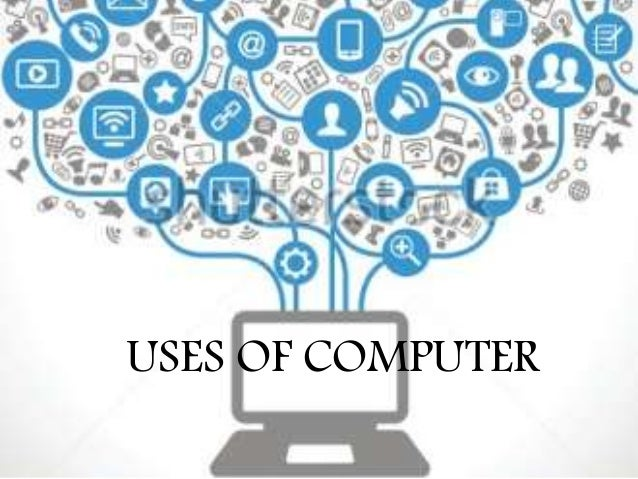uses of computers Computers are used in so many fields in our daily life from engineers to doctors , students, teachers, government organization they all use.