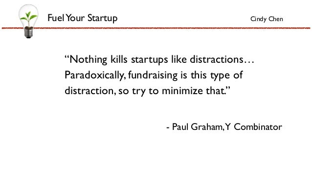 """Nothing kills startups like distractions… Paradoxically, fundraising is this type of distraction, so try to minimize that..."