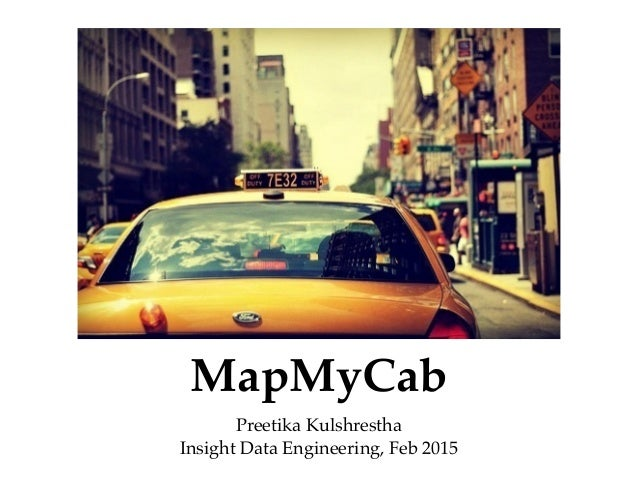 MapMyCab Preetika Kulshrestha! Insight Data Engineering, Feb 2015