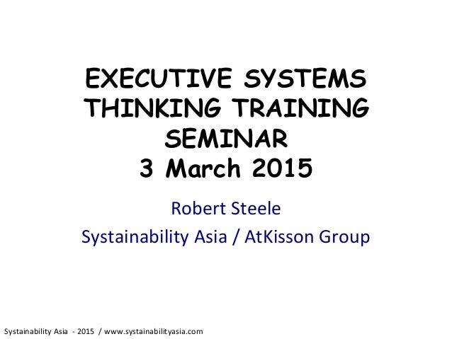 Systainability  Asia    -‐  2015    /  www.systainabilityasia.com     EXECUTIVE SYSTEMS THINKING TRAINI...