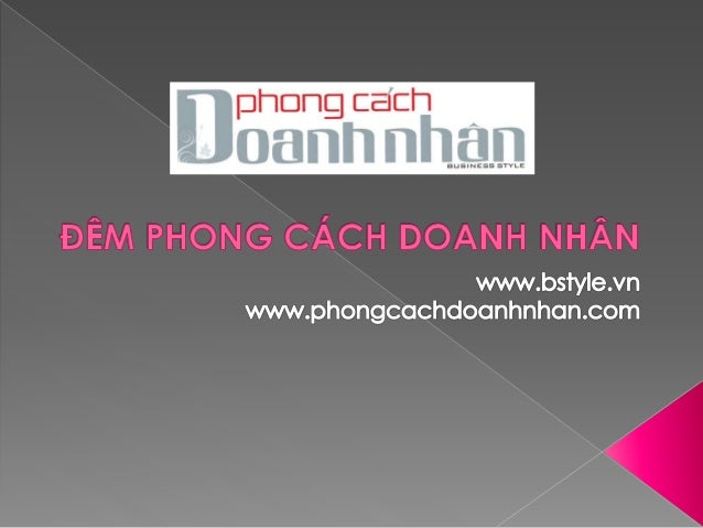 URL: phongcachdoanhnhanonline.com – bstyle.vn – MobiMarketing.net  Đêm Phong Cách Doanh Nhân 2010 do Công ty CP Truyền th...