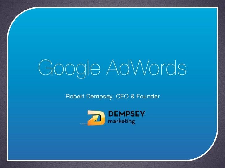 Google AdWords  Robert Dempsey, CEO & Founder