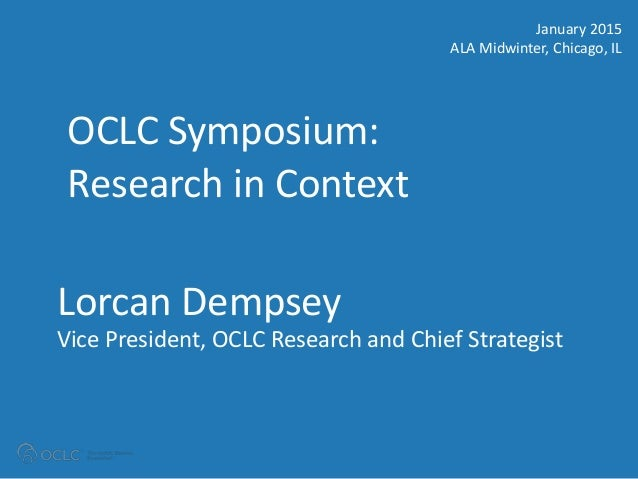 OCLC AMERICAS REGIONAL COUNCIL #OCLCalamw Lorcan Dempsey Vice President, OCLC Research and Chief Strategist OCLC Symposium...