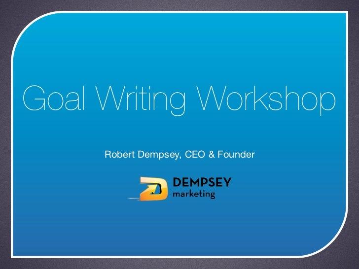 Goal Writing Workshop     Robert Dempsey, CEO & Founder