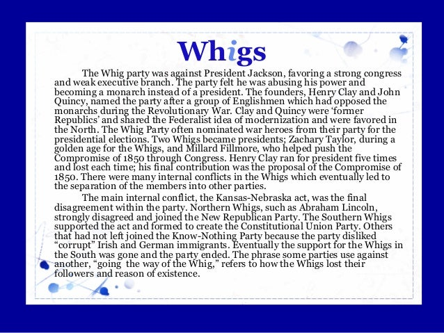 compare and contrast whigs and democrats Chart: american political parties  democrats (led by jackson) favored moving indians out  whigs supported a modernizing.