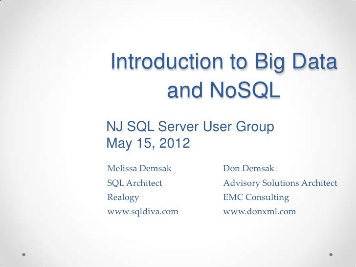 Introduction to Big Data      and NoSQLNJ SQL Server User GroupMay 15, 2012Melissa Demsak    Don DemsakSQL Architect     A...