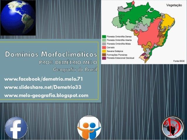 www.facebook/demetrio.melo.71 www.slideshare.net/Demetrio33 www.melo-geografia.blogspot.com