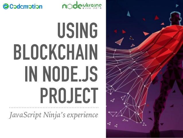 USING BLOCKCHAIN IN NODE.JS PROJECT JavaScript Ninja's experience