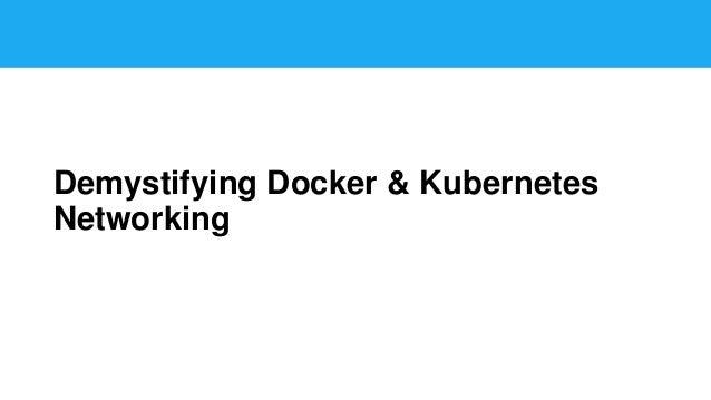Demystifying Docker & Kubernetes Networking