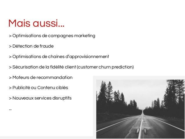 Mais aussi... > Optimisations de campagnes marketing > Détection de fraude > Optimisations de chaines d'approvisionnement ...