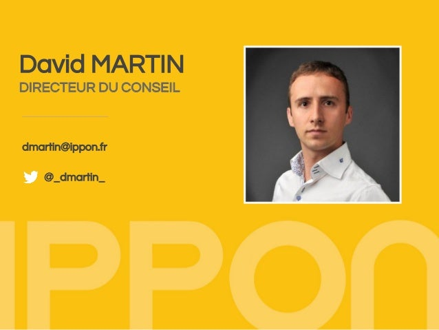 David MARTIN DIRECTEUR DU CONSEIL dmartin@ippon.fr @_dmartin_