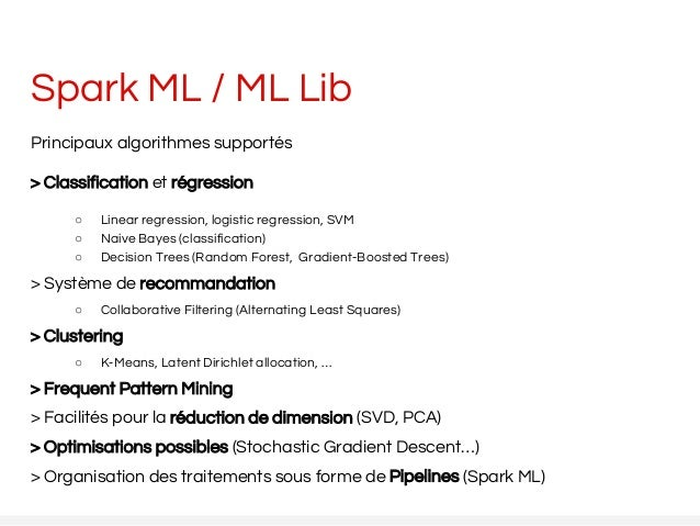 Spark ML / ML Lib Principaux algorithmes supportés > Classification et régression ○ Linear regression, logistic regression...