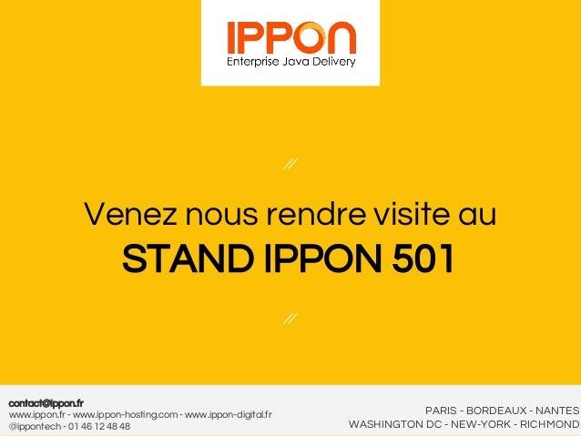 Venez nous rendre visite au STAND IPPON 501 PARIS - BORDEAUX - NANTES WASHINGTON DC - NEW-YORK - RICHMOND contact@ippon.fr...
