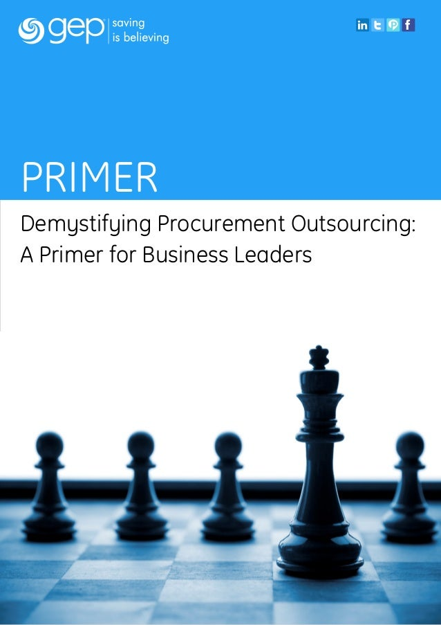 PRIMERDemystifying Procurement Outsourcing:A Primer for Business Leaderswww.gep.com