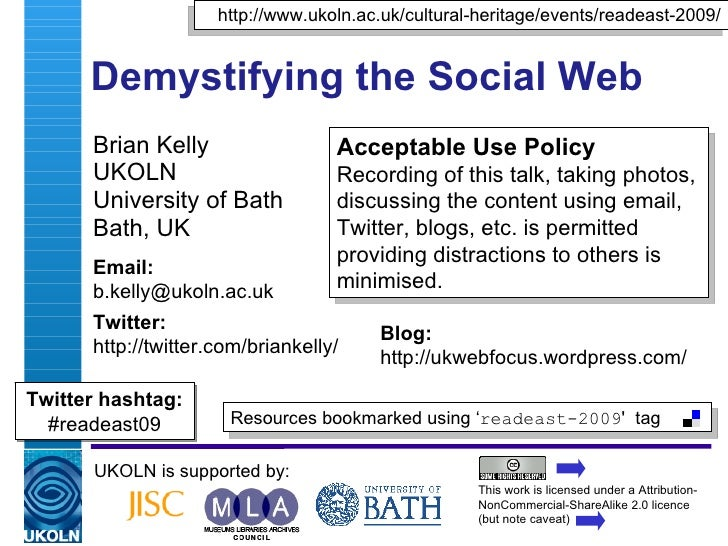 Demystifying the Social Web Brian Kelly UKOLN University of Bath Bath, UK UKOLN is supported by: This work is licensed und...
