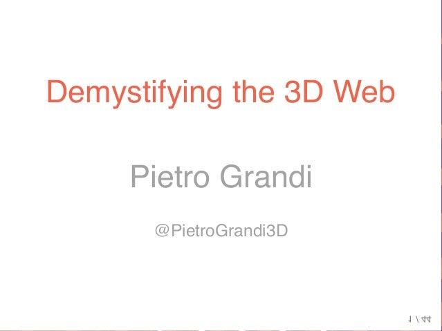 Pietro Grandi @PietroGrandi3D Demystifying the 3D Web 1 / 44