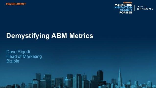 Demystifying ABM Metrics Dave Rigotti Head of Marketing Bizible