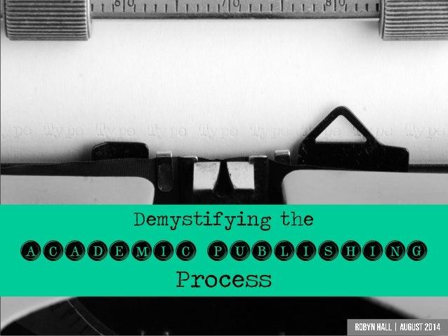 Demystifying the  Academic Publishing  Process