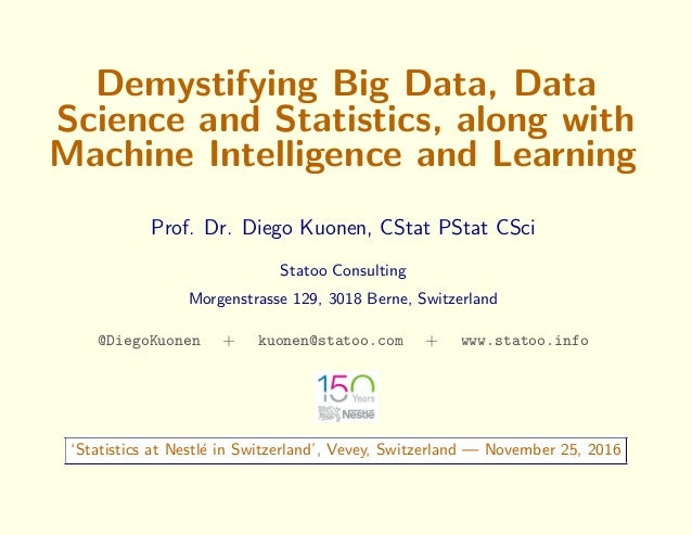 Demystifying Big Data, Data Science and Statistics, along with Machine Intelligence and Learning Prof. Dr. Diego Kuonen, C...