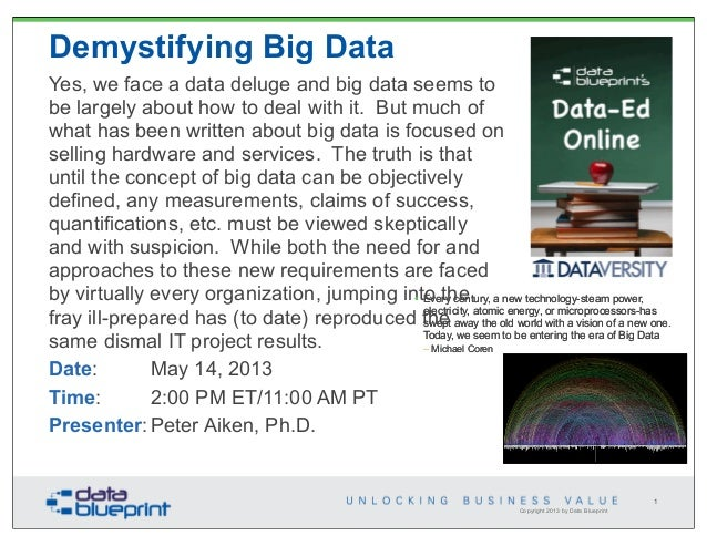 Copyright 2013 by Data Blueprint1Demystifying Big DataYes, we face a data deluge and big data seems tobe largely about how...