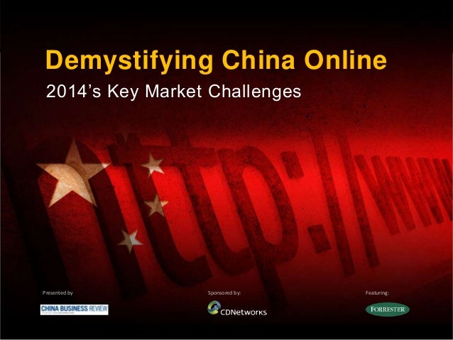 Demystifying China Online 2014's Key Market Challenges Presented by Sponsored by: Featuring: