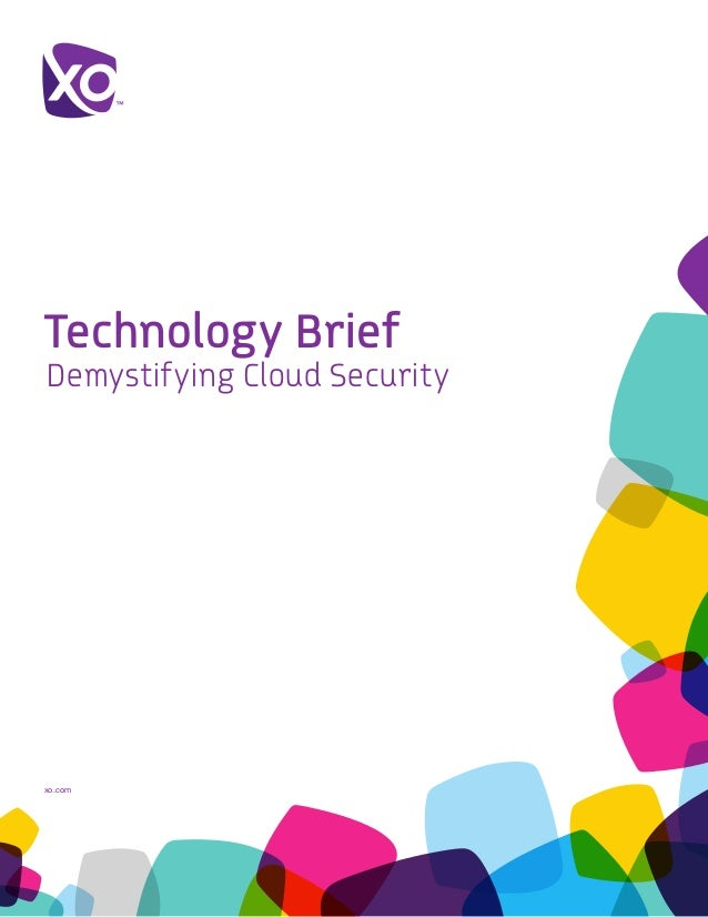 xo.com	 Technology Brief Demystifying Cloud Security
