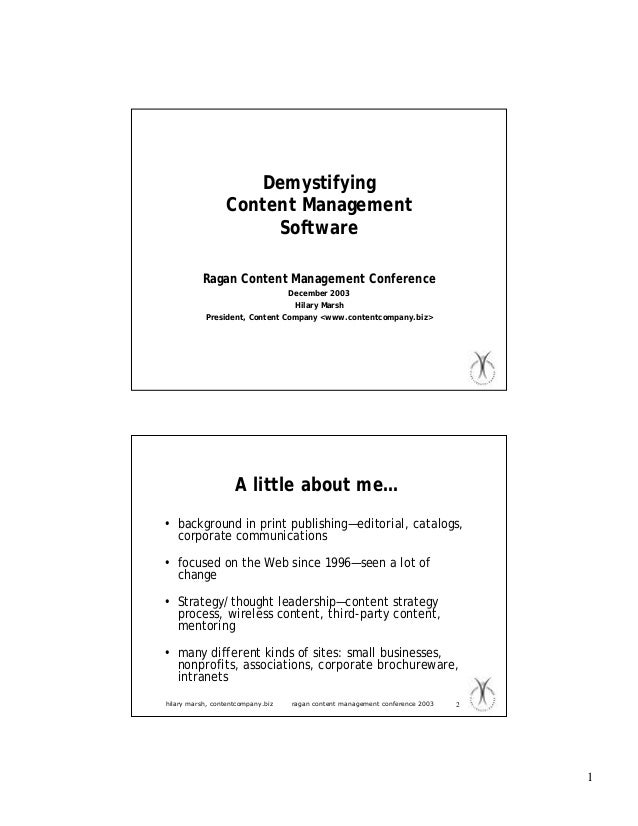 1 Demystifying Content Management Software Ragan Content Management Conference December 2003 Hilary Marsh President, Conte...