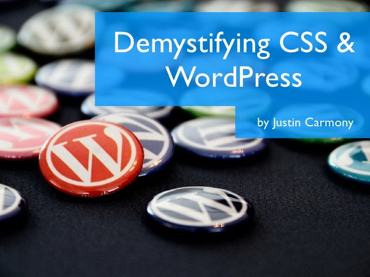 Demystifying CSS &   WordPress          by Justin Carmony