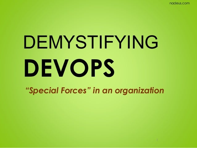 "nadeus.com  DEMYSTIFYING  DEVOPS ""Special Forces"" in an organization  1"