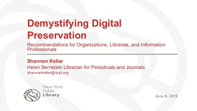 Demystifying Digital Preservation Recommendations for Organizations, Libraries, and Information Professionals Shannon Kell...