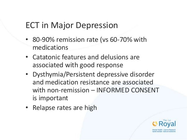 When to use ECT Primary • Urgent need for rapid response • Less risky than alternatives • History of good response • Patie...