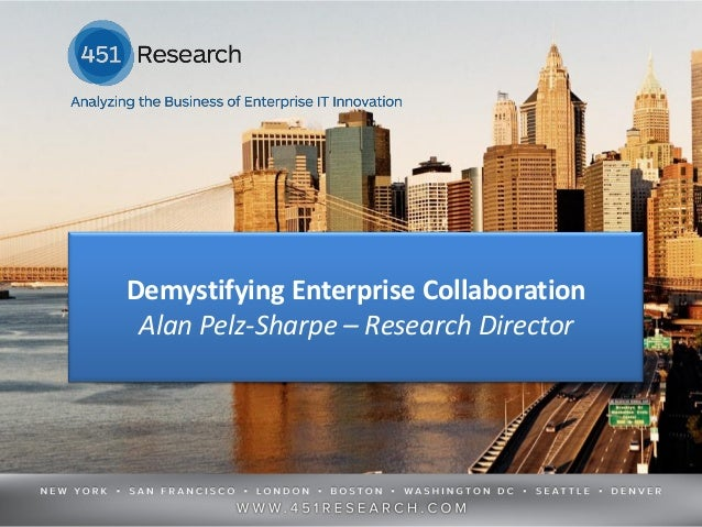 Demystifying Enterprise Collaboration Alan Pelz-Sharpe – Research Director