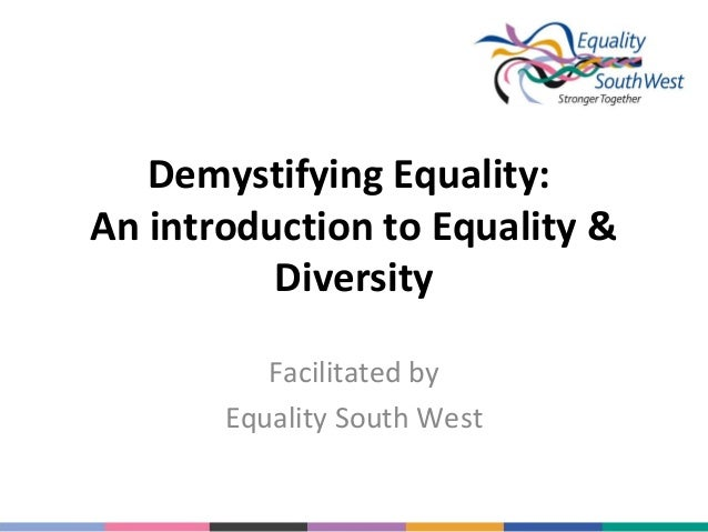 Demystifying Equality: An introduction to Equality & Diversity Facilitated by Equality South West