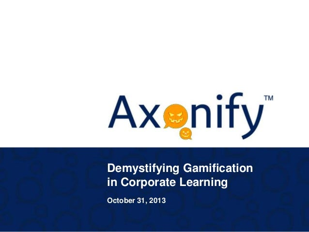 Demystifying Gamification in Corporate Learning October 31, 2013