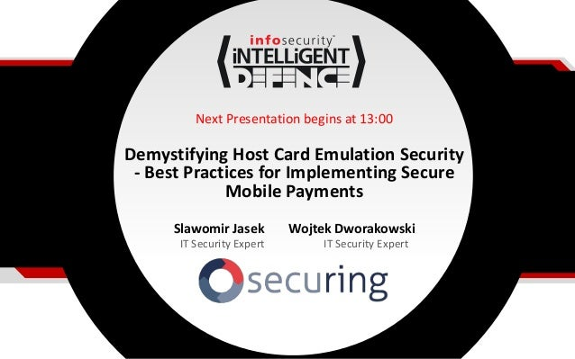 Next Presentation begins at 13:00 Demystifying Host Card Emulation Security - Best Practices for Implementing Secure Mobil...