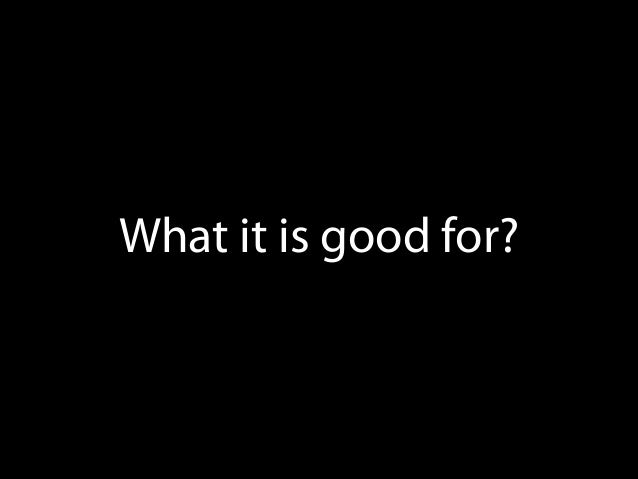 What it is good for?