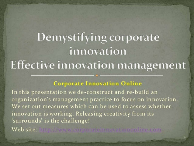 Corporate Innovation OnlineIn this presentation we de-construct and re-build anorganization's management practice to focus...