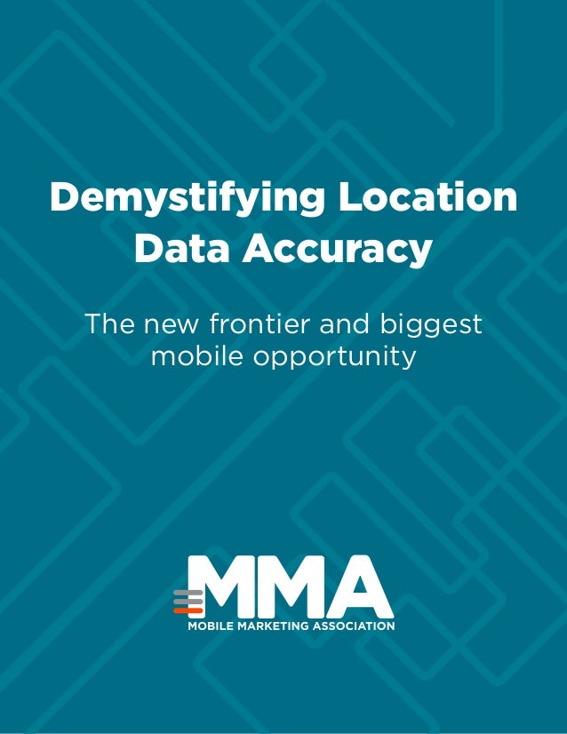 Demystifying Location Data Accuracy The new frontier and biggest mobile opportunity