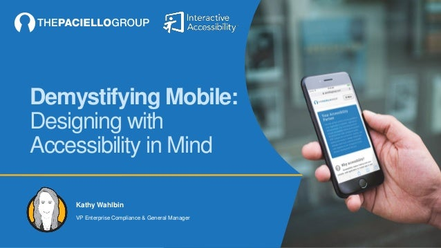 Demystifying Mobile: Designing with Accessibility in Mind Kathy Wahlbin VP Enterprise Compliance & General Manager